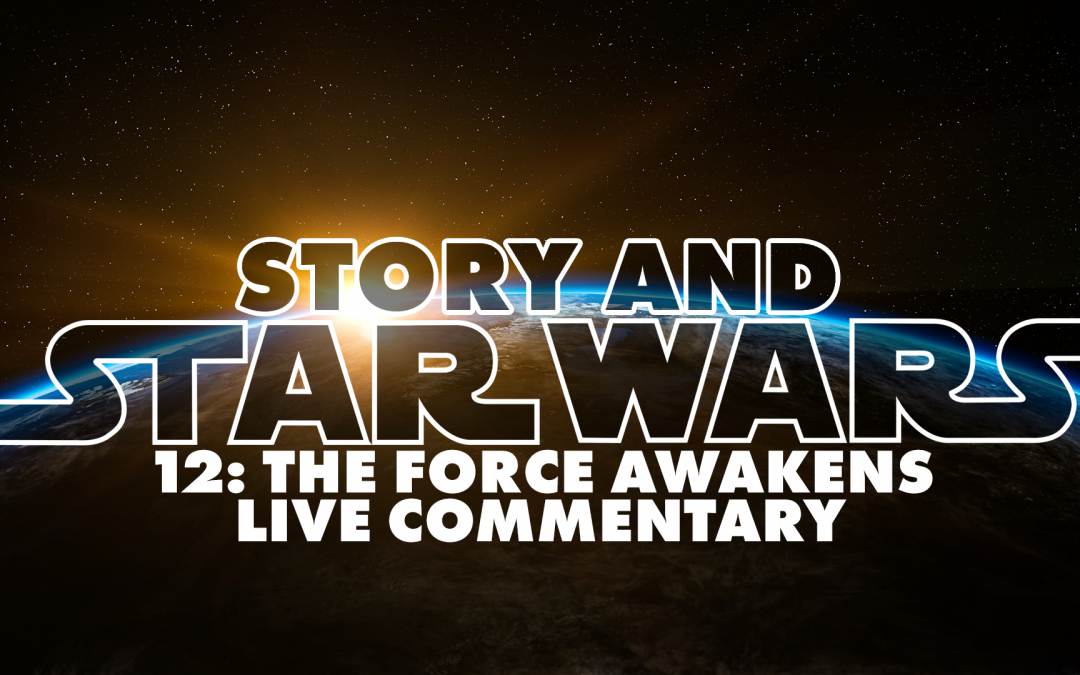 Story And Star Wars 12: The Force Awakens Live Commentary