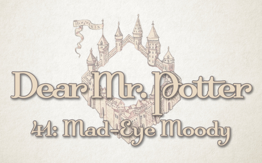 Dear Mr. Potter 41: Mad-Eye Moody