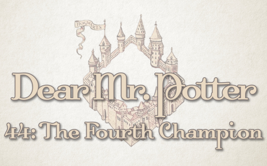 Dear Mr. Potter 44: The Fourth Champion