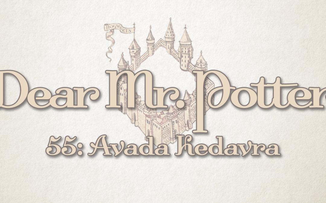 Dear Mr. Potter 55: Avada Kedavra