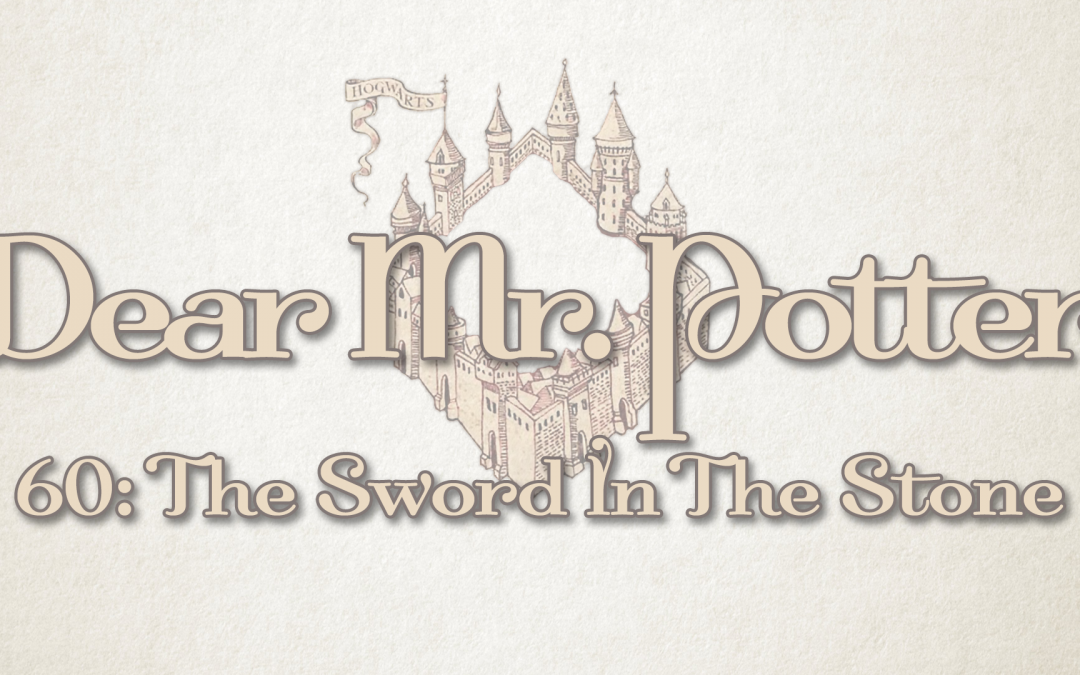 Dear Mr. Potter 60: The Sword In The Stone