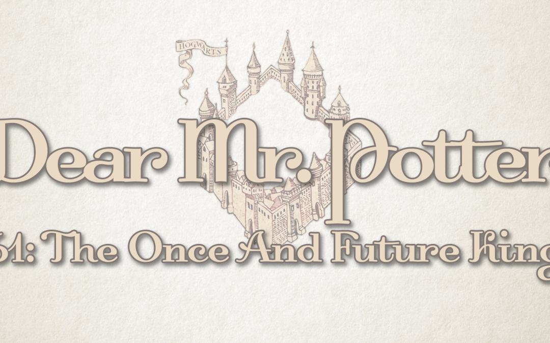 Dear Mr. Potter 61: The Once And Future King
